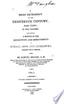 A Brief Retrospect Of The Eighteenth Century Part First Containing A Sketch Of The Revolutions And Improvements In Science Arts And Literature During That Period