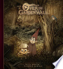 The Art Of Over The Garden Wall : and production of the emmy-winning...