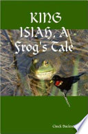 KING ISIAH, A Frog's Tale