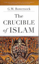 The Crucible Of Islam : from this distant time and place...