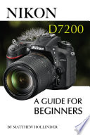 Nikon D7200  A Guide for Beginners