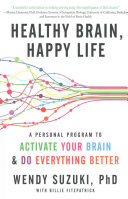 Healthy Brain, Happy Life : our health, and our personal happiness in this...