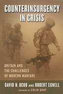 Counterinsurgency in crisis : britain and the challenges of modern warfare / David H. Ucko and Robert Egnell.