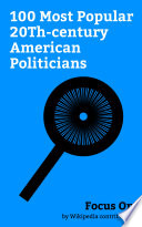 Focus On: 100 Most Popular 20Th-century American Politicians