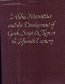 Aldus Manutius and the Development of Greek Script & Type in the Fifteenth Century