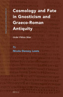 Cosmology and Fate in Gnosticism and Graeco-Roman Antiquity