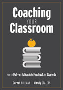 Coaching Your Classroom: How to Deliver Actionable Feedback to Students: Coaching Students in the Classroom Through Effective Feedback