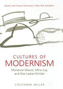 Cultures of Modernism Marianne Moore, Mina Loy, & Else Lasker-Schüler : Gender and Literary Community in New York and Berlin