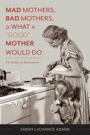 download ebook mad mothers, bad mothers, and what a \