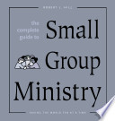 The Complete Guide to Small Group Ministry