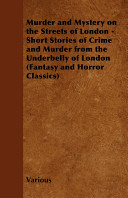 Murder and Mystery on the Streets of London   Short Stories of Crime and Murder from the Underbelly of London  Fantasy and Horror Classics