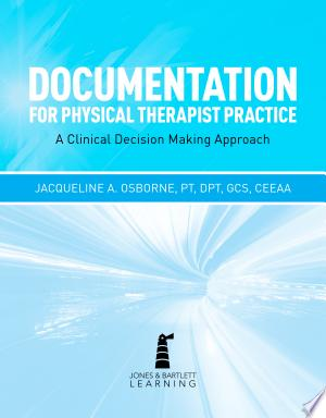 Documentation for Physical Therapist Practice: A Clinical Decision Making Approach - ISBN:9781449685645