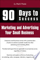 90 Days to Success Marketing and Advertising Your Small Business