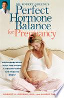 Dr Robert Greene S Perfect Hormone Balance For Pregnancy