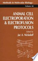 Animal Cell Electroporation and Electrofusion Protocols