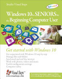 Windows 10 for Seniors for the Beginning Computer User