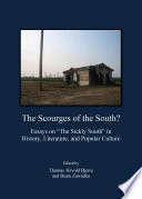 "The Scourges of the South? Essays on ""The Sickly South"" in History, Literature, and Popular Culture The Controversial Issue Of Disease"