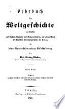 Lehrbuch der Weltgeschichte mit Rücksicht auf Cultur, Literatur und Religionswesen, und einem Abriss des deutschen Literaturgeschichte als Anhang für höhere Schulanstalten und zur Selbstbelehrung
