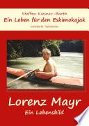 Ein Leben für den Eskimokajak - Lebensbild Lorenz Mayr