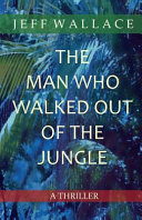 Ebook The Man Who Walked Out of the Jungle Epub Jeff Wallace Apps Read Mobile