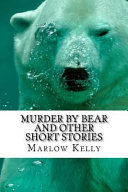 Murder by Bear and Other Short Stories