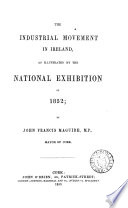 The Industrial Movement In Ireland As Illustrated By The National Exhibition Of 1852