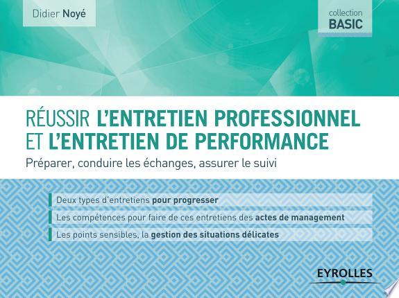 Réussir l'entretien professionnel et l'entretien de performance : préparer, conduire les échanges, assurer le suivi / Didier Noyé.- Paris : Eyrolles , DL 2017