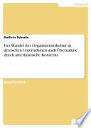 Der Wandel der Organisationskultur in deutschen Unternehmen nach Übernahme durch amerikanische Konzerne
