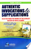 AUTHENTIC INVOCATIONS & SUPPLICATIONS SELECTED FROM THE WORKS OF THE SCHOLAR NASSER AD-DIN AL-ALBANI [English-Arabic] : ...