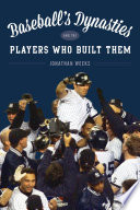 Baseball s Dynasties and the Players Who Built Them