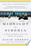 Midnight In Siberia: A Train Journey Into The Heart Of Russia : capture an overlooked, idiosyncratic russia in the...