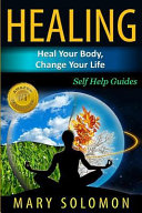 Healing  Heal Your Body  Change Your Life