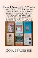 How I Published 5 Titles And Sold 92 Books In One Year Of My Self Published Books On Amazon By Myself