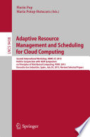 Adaptive Resource Management And Scheduling For Cloud Computing book