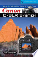 How to Take Great Photos with the Canon D SLR System