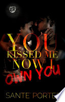 You Kissed Me  Now I Own You  The Cartel Publications Presents