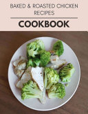 Baked & Roasted Chicken Recipes Cookbook