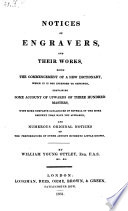 Notices Of Engravers  And Their Works  Being The Commencement Of A New Dictionary     Containing Some Account Of Upwards Of 300 Masters