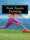 Peak Tennis Training: Comprehensive Tennis Training Guide