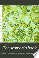 The Woman's Book, Dealing Practically with the Modern Conditions of Home-life, Self-support, Education, Opportunities, and Every-day Problems ...