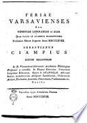 Feriae varsavienses seu vindiciae literariae et alia quae vacans ab academicis praelectionibus scribebat     Sebastianus Ciampius