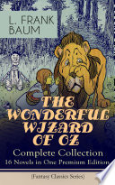 THE WONDERFUL WIZARD OF OZ     Complete Collection  16 Novels in One Premium Edition  Fantasy Classics Series
