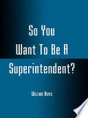 So You Want To Be A Superintendent
