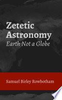 Zetetic Astronomy