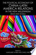 The Political Economy Of China   Latin America Relations In The New Millennium : carol wise examine the political and...