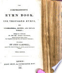 The Comprehensive Hymn Book  or  one thousand hymns selected and original  for congregational     and private worship  being an extension of the compilation of     G  W      by John Campbell  etc