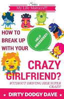 How to Break Up with Your Crazy Girlfriend  Without Driving Her Super Crazy  Book PDF