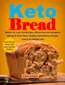Keto Bread Bakers For Low Carb Recipes Gluten Free And Ketogenic Baking Paleo Diets Healthy And Delicious Recipes Loaves For