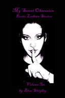 My Secret Obsession Erotic Lesbian Stories  Volume II