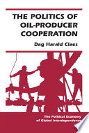 The Politics Of Oil Producer Cooperation